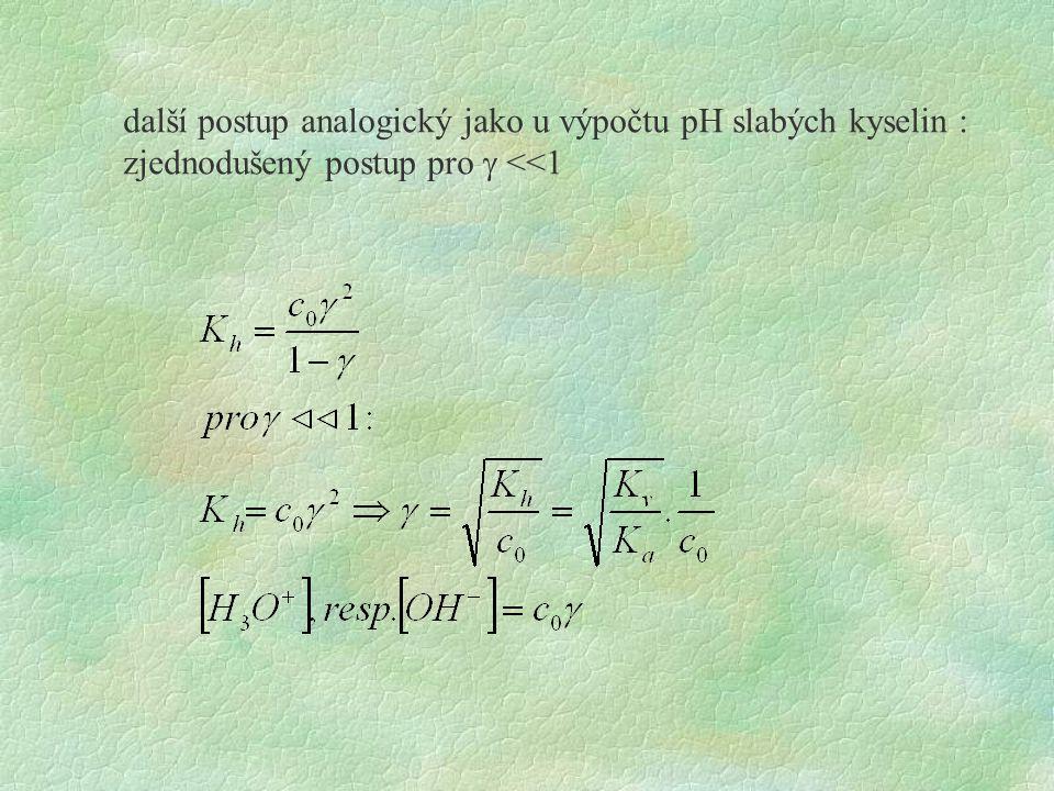 další postup analogický jako u výpočtu pH slabých kyselin : zjednodušený postup pro  <<1