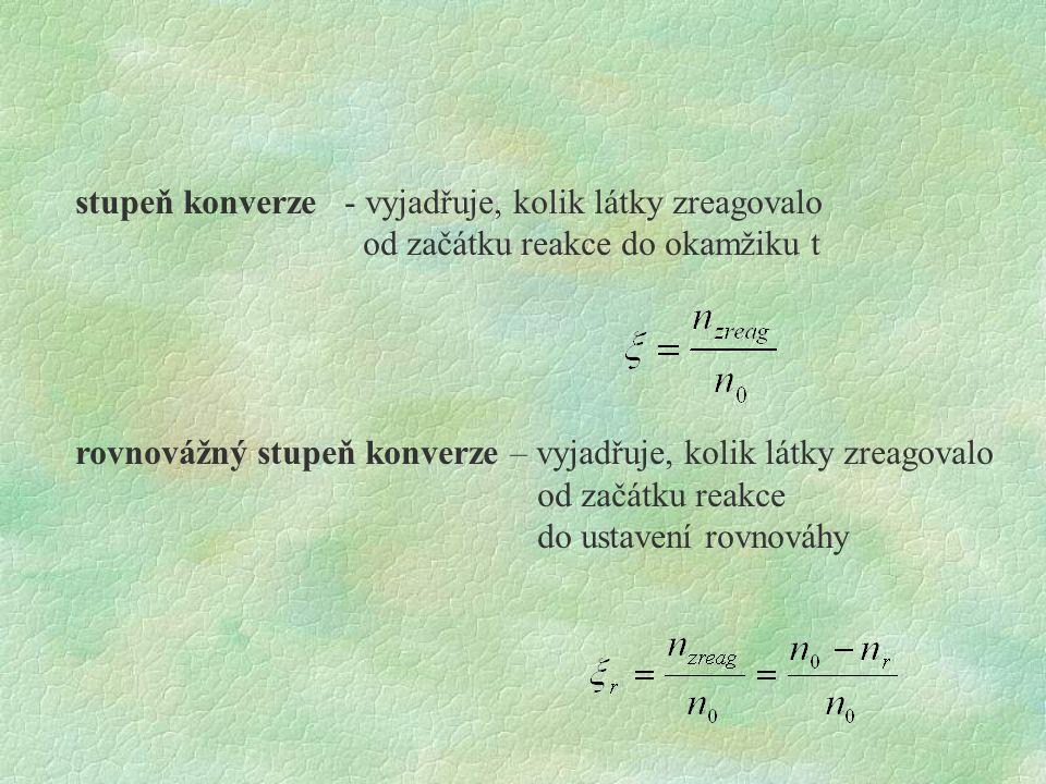 stupeň konverze - vyjadřuje, kolik látky zreagovalo od začátku reakce do okamžiku t rovnovážný stupeň konverze – vyjadřuje, kolik látky zreagovalo od