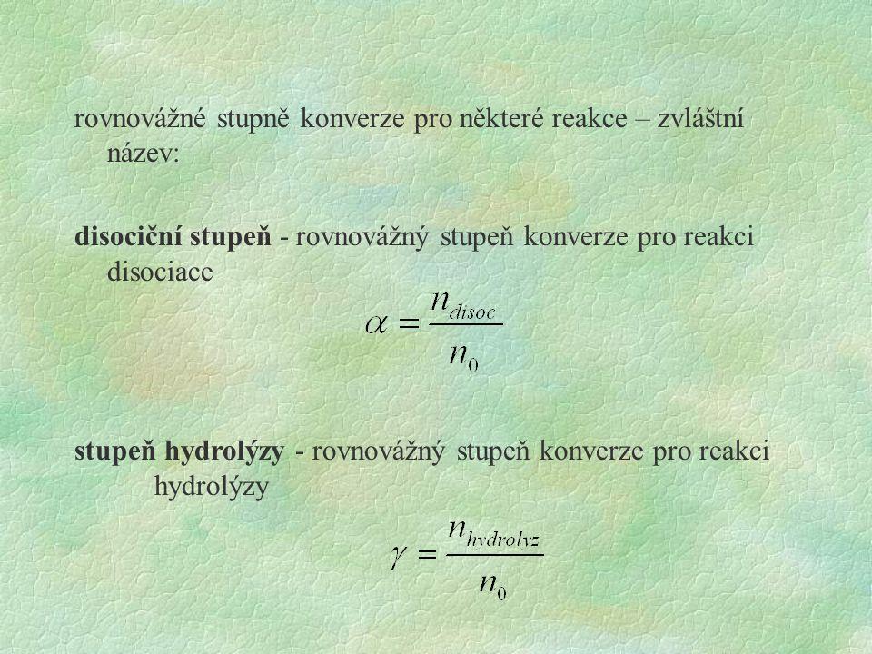 rovnovážné stupně konverze pro některé reakce – zvláštní název: disociční stupeň - rovnovážný stupeň konverze pro reakci disociace stupeň hydrolýzy -