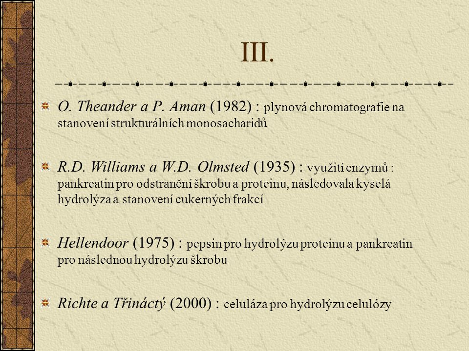 III. O. Theander a P. Aman (1982) : plynová chromatografie na stanovení strukturálních monosacharidů R.D. Williams a W.D. Olmsted (1935) : využití enz