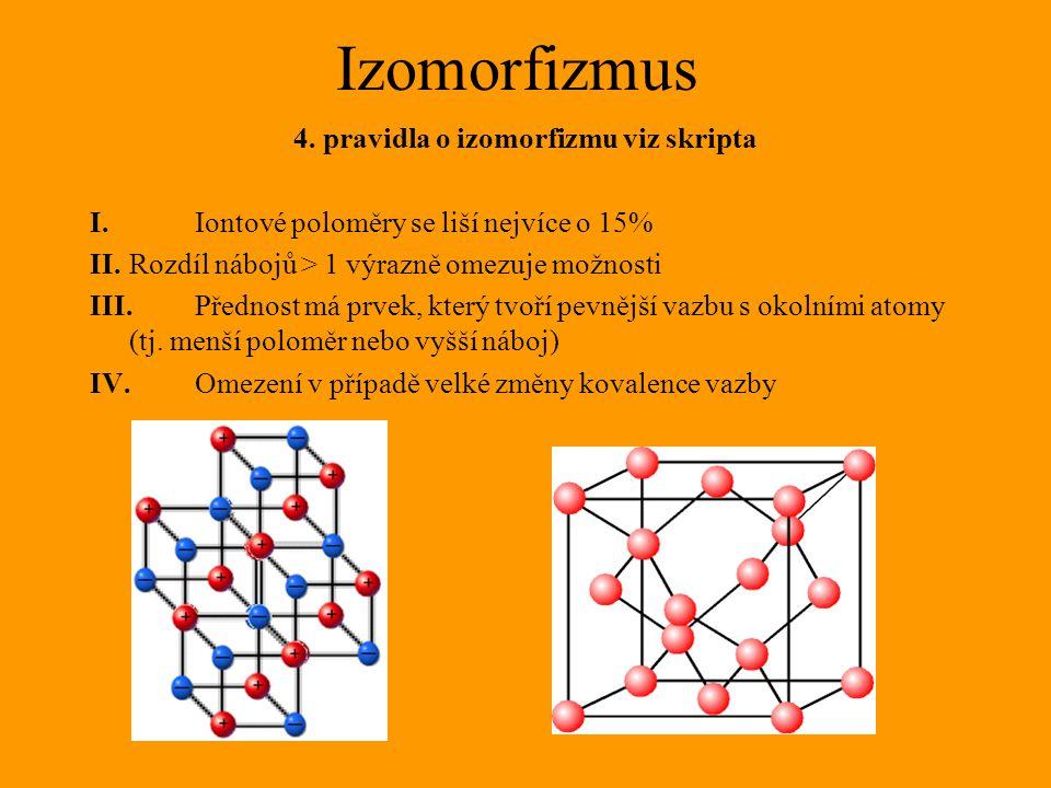 Izomorfizmus 4. pravidla o izomorfizmu viz skripta I.Iontové poloměry se liší nejvíce o 15% II.Rozdíl nábojů > 1 výrazně omezuje možnosti III.Přednost