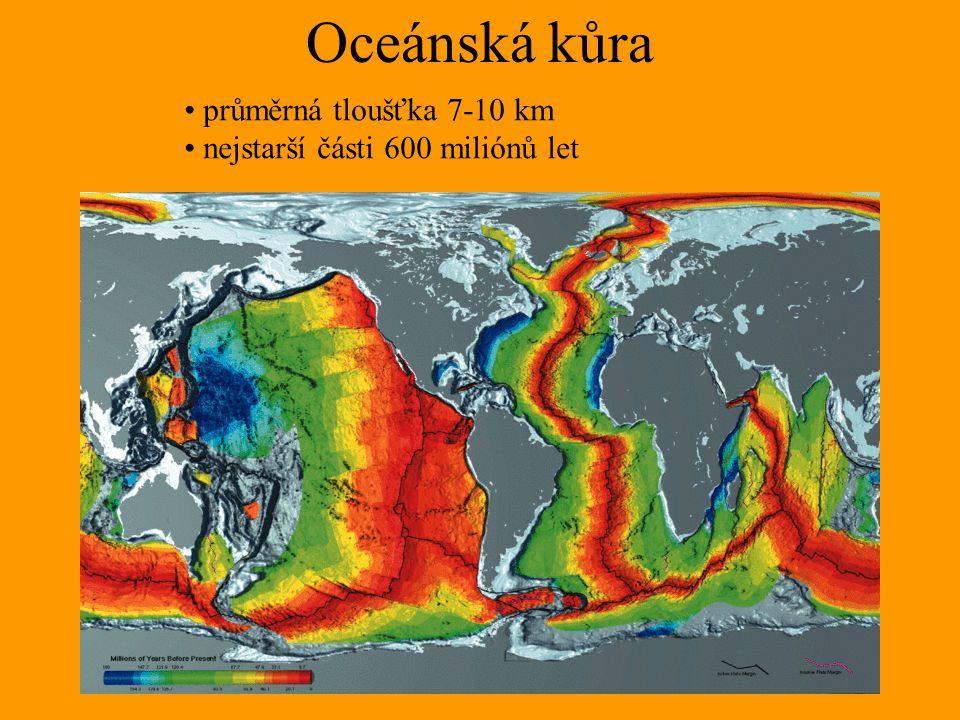 Oceánská kůra průměrná tloušťka 7-10 km nejstarší části 600 miliónů let