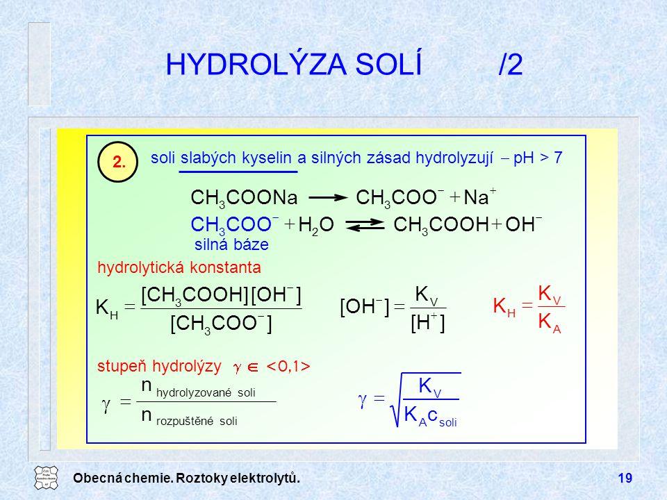 Obecná chemie. Roztoky elektrolytů.19 HYDROLÝZA SOLÍ/2 soli slabých kyselin a silných zásad hydrolyzují  pH > 7 2.   NaCOOCHCOONaCH 33   OHCOO