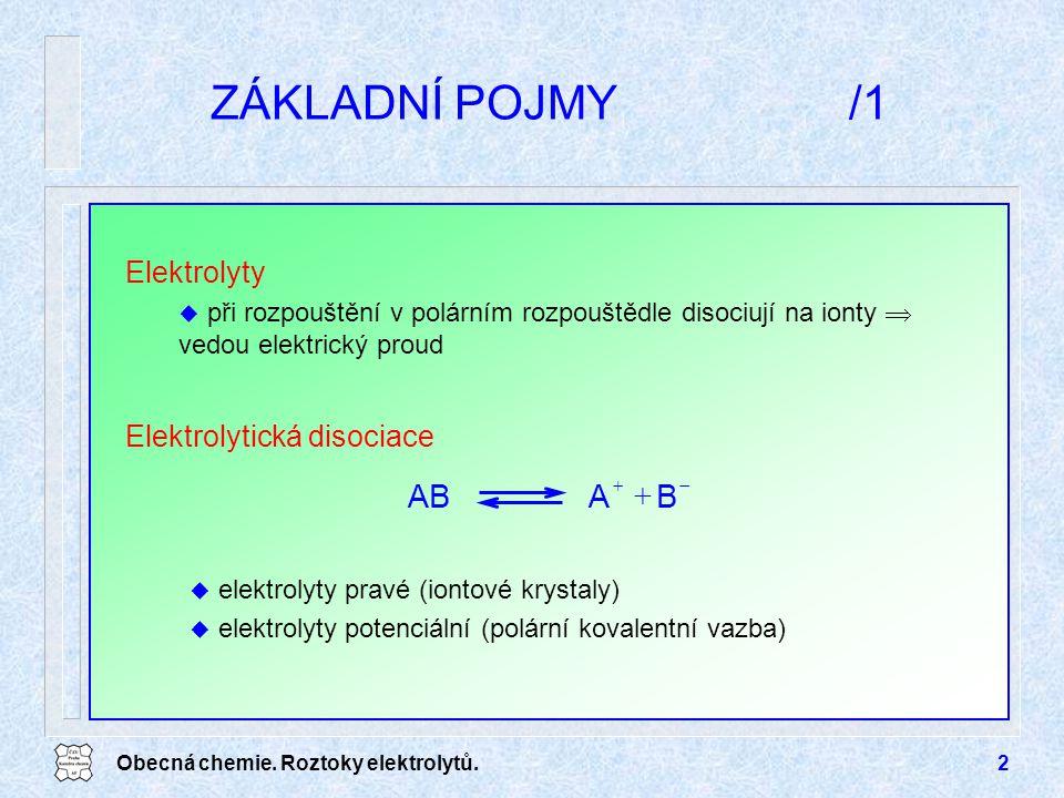 Obecná chemie. Roztoky elektrolytů.2 ZÁKLADNÍ POJMY/1   BAAB Elektrolyty u při rozpouštění v polárním rozpouštědle disociují na ionty  vedou elekt