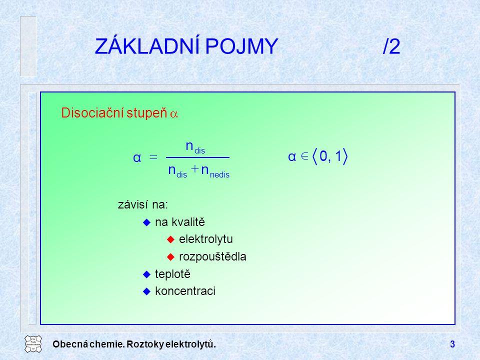 Obecná chemie. Roztoky elektrolytů.3 ZÁKLADNÍ POJMY/2 závisí na: u na kvalitě u elektrolytu u rozpouštědla u teplotě u koncentraci Disociační stupeň 