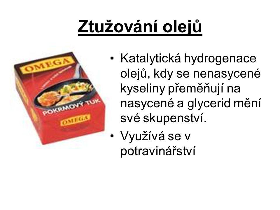 Ztužování olejů Katalytická hydrogenace olejů, kdy se nenasycené kyseliny přeměňují na nasycené a glycerid mění své skupenství. Využívá se v potraviná