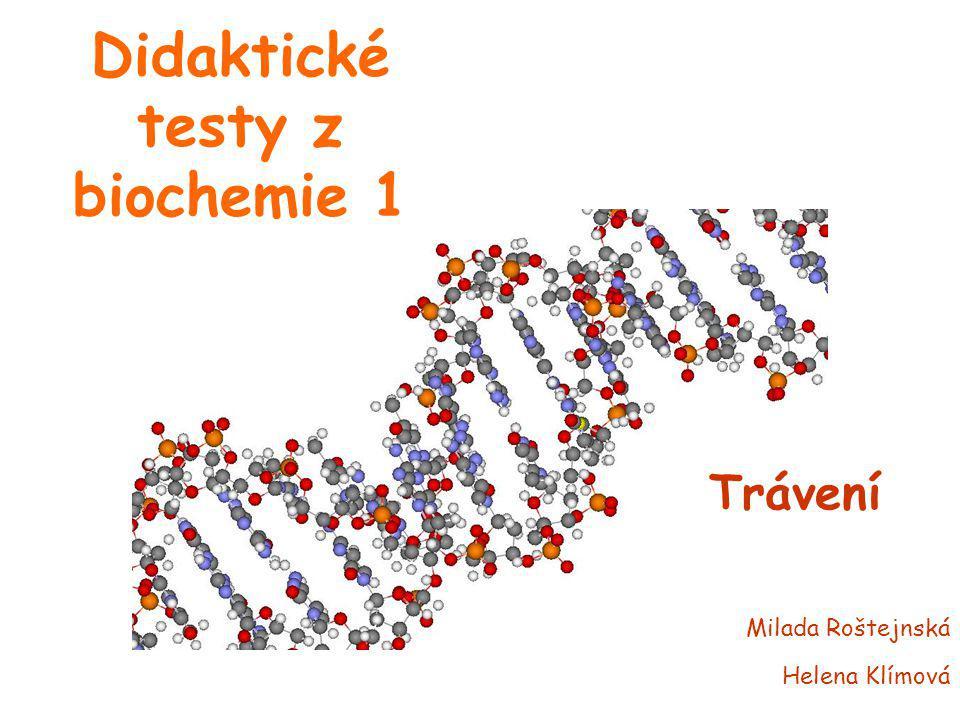 Didaktické testy z biochemie 1 Trávení Milada Roštejnská Helena Klímová