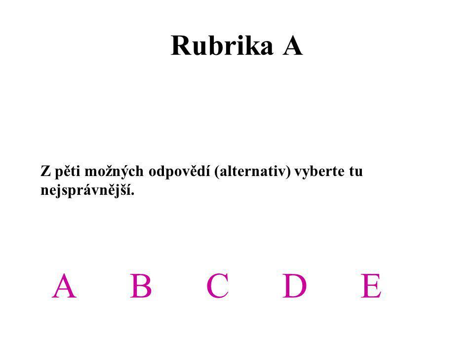 Rubrika A Z pěti možných odpovědí (alternativ) vyberte tu nejsprávnější. ABCDE