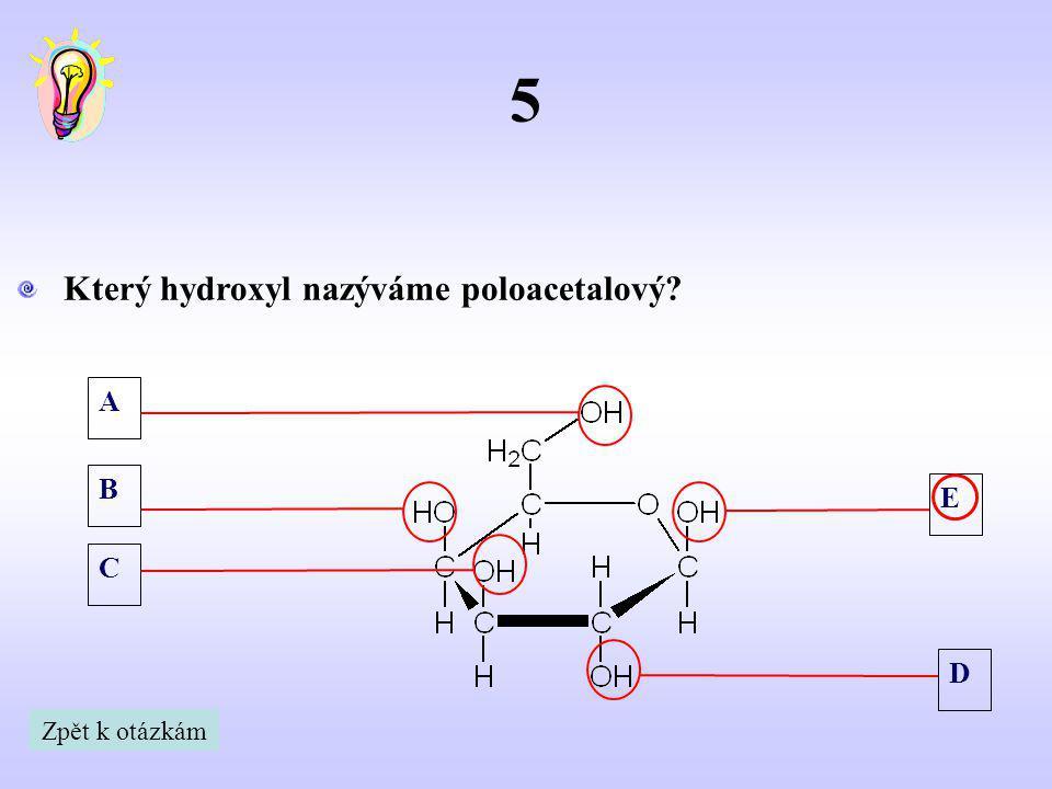 A B C E D 5 Který hydroxyl nazýváme poloacetalový? Zpět k otázkám