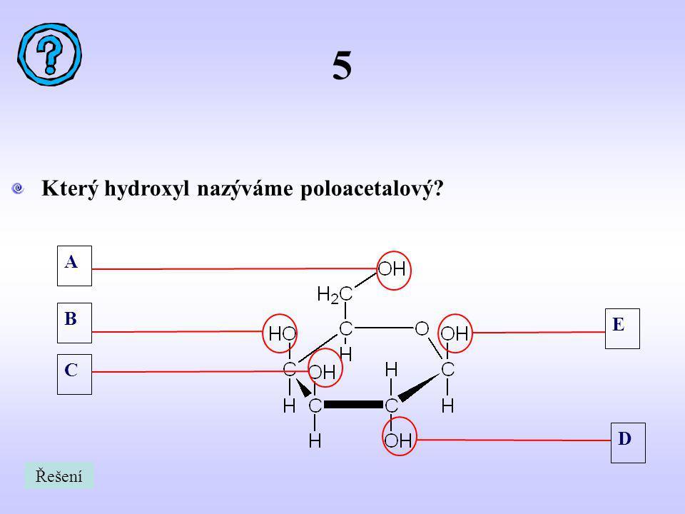 A B C E D 5 Který hydroxyl nazýváme poloacetalový? Řešení