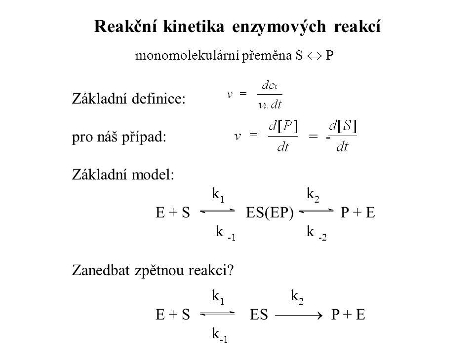 Základní definice: pro náš případ: = - Základní model: k 1 k 2 E + S ES(EP) P + E k -1 k -2 Zanedbat zpětnou reakci.