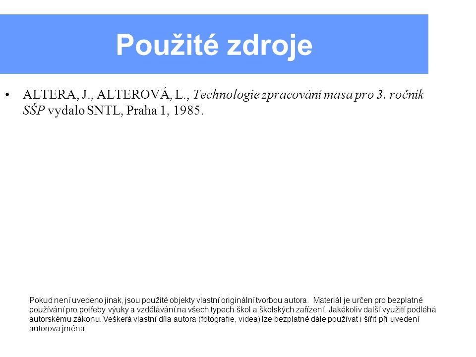 Použité zdroje ALTERA, J., ALTEROVÁ, L., Technologie zpracování masa pro 3.