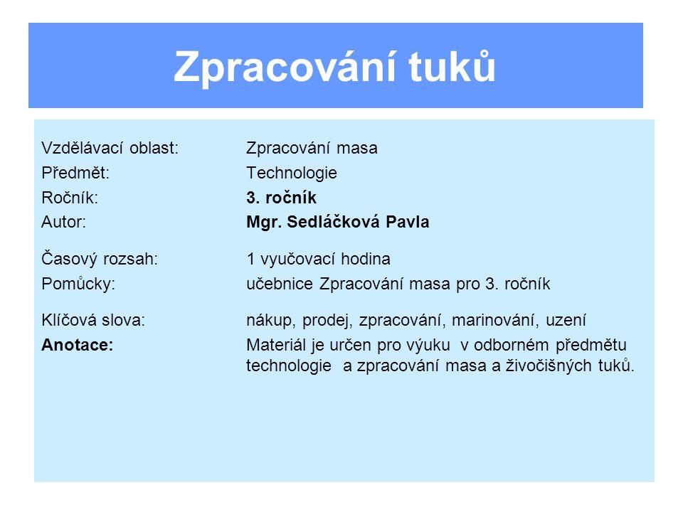 Zpracování tuků Vzdělávací oblast:Zpracování masa Předmět:Technologie Ročník:3.