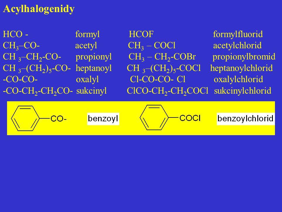 Acylhalogenidy HCO - formyl HCOF formylfluorid CH 3 –CO- acetyl CH 3 – COCl acetylchlorid CH 3 –CH 2 -CO- propionyl CH 3 – CH 2 -COBr propionylbromid