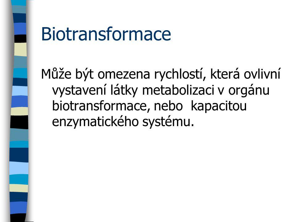 Biotransformace Může být omezena rychlostí, která ovlivní vystavení látky metabolizaci v orgánu biotransformace, nebo kapacitou enzymatického systému.