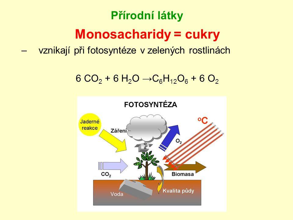 Přírodní látky Monosacharidy = cukry –vznikají při fotosyntéze v zelených rostlinách 6 CO 2 + 6 H 2 O →C 6 H 12 O 6 + 6 O 2