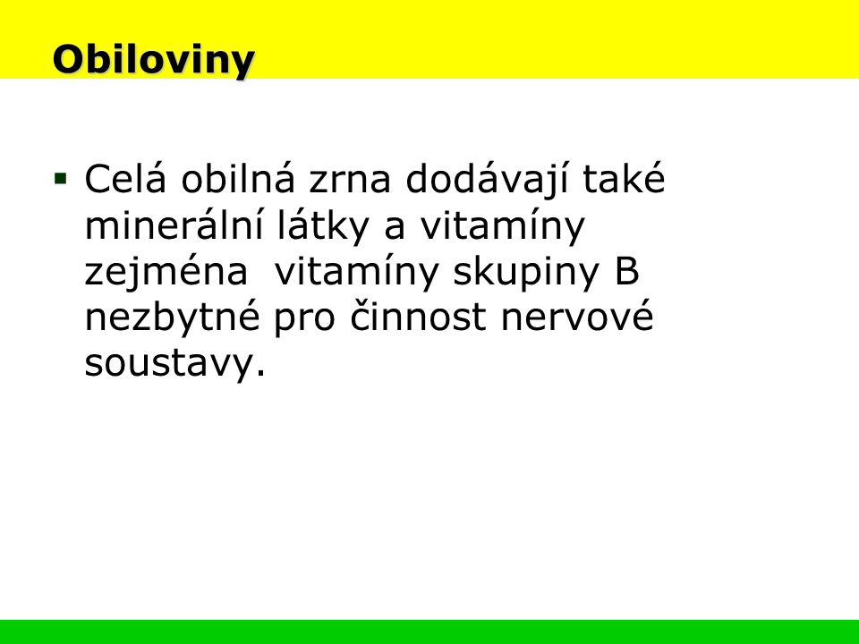 Obiloviny  Celá obilná zrna dodávají také minerální látky a vitamíny zejména vitamíny skupiny B nezbytné pro činnost nervové soustavy.