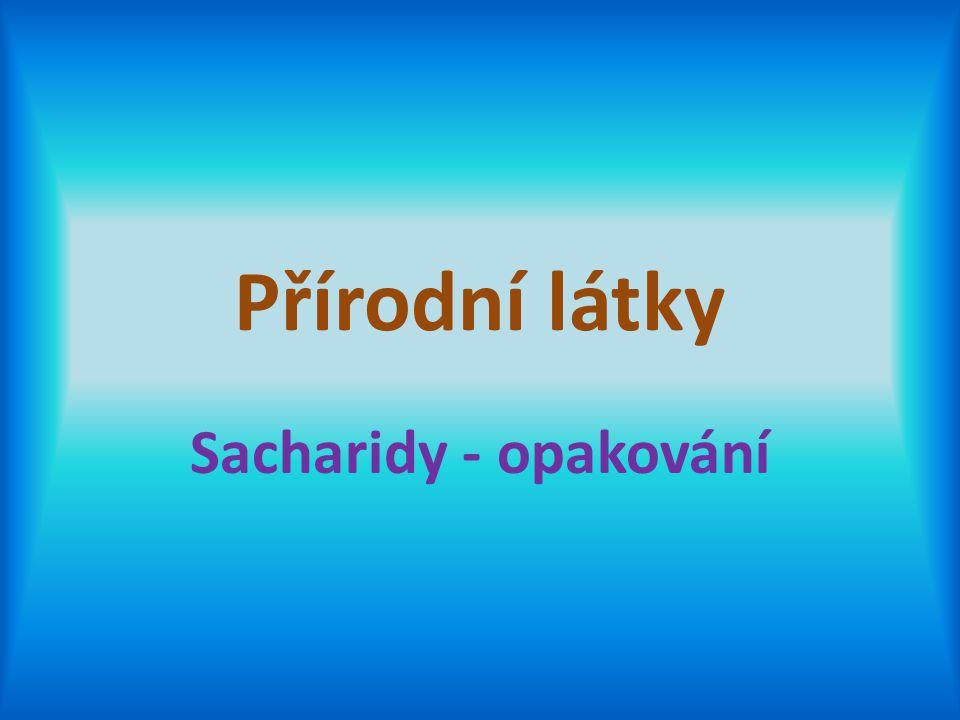 Přírodní látky Sacharidy - opakování