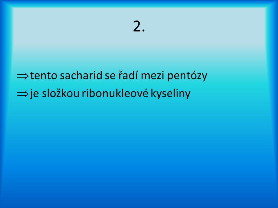 Správné řešení Sacharid č. 9 a)Laktóza b)Disacharid Sacharid č. 10 a)Agar b)Polysacharid