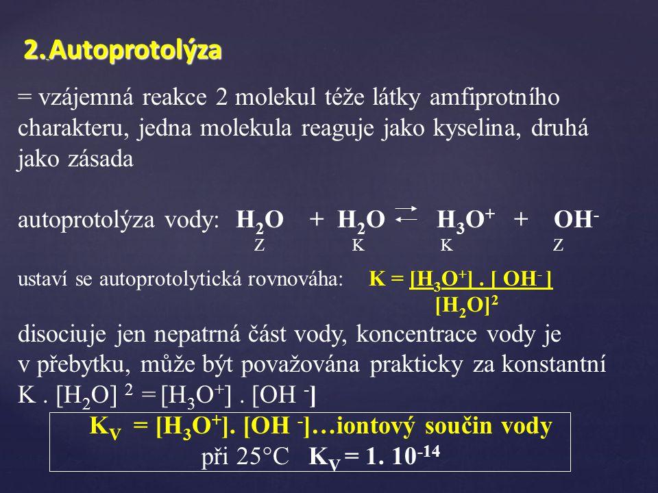 2. Autoprotolýza = vzájemná reakce 2 molekul téže látky amfiprotního charakteru, jedna molekula reaguje jako kyselina, druhá jako zásada autoprotolýza