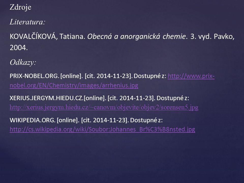 Zdroje Literatura: KOVALČÍKOVÁ, Tatiana.Obecná a anorganická chemie.