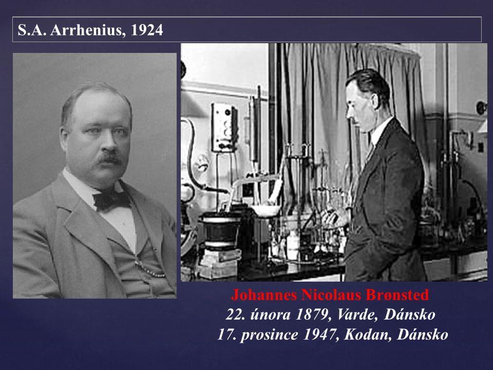 S.A.Arrhenius, 1924 Johannes Nicolaus Brønsted 22.