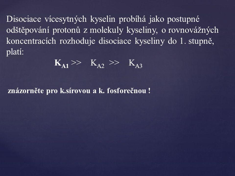 Disociace vícesytných kyselin probíhá jako postupné odštěpování protonů z molekuly kyseliny, o rovnovážných koncentracích rozhoduje disociace kyseliny do 1.