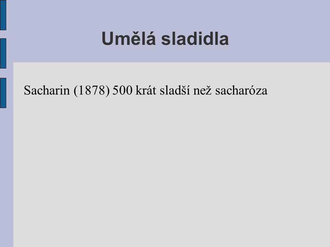 Umělá sladidla Sacharin (1878) 500 krát sladší než sacharóza