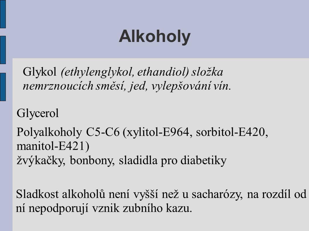 Alkoholy Glykol (ethylenglykol, ethandiol) složka nemrznoucích směsí, jed, vylepšování vín. Glycerol Polyalkoholy C5-C6 (xylitol-E964, sorbitol-E420,