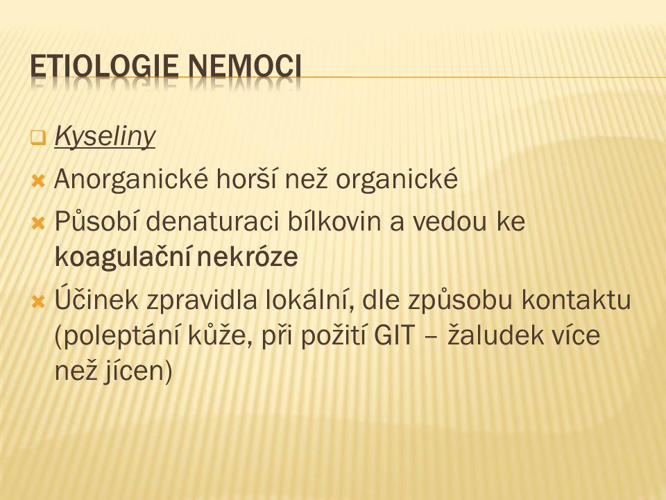  Kyseliny  Anorganické horší než organické  Působí denaturaci bílkovin a vedou ke koagulační nekróze  Účinek zpravidla lokální, dle způsobu kontak