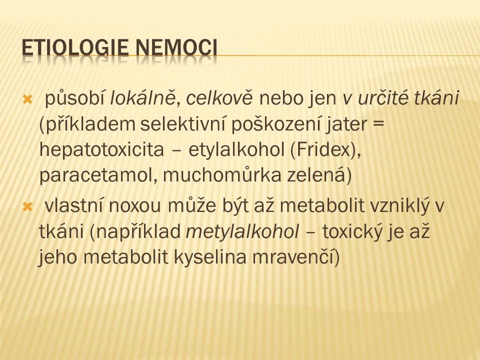  působí lokálně, celkově nebo jen v určité tkáni (příkladem selektivní poškození jater = hepatotoxicita – etylalkohol (Fridex), paracetamol, muchomůr