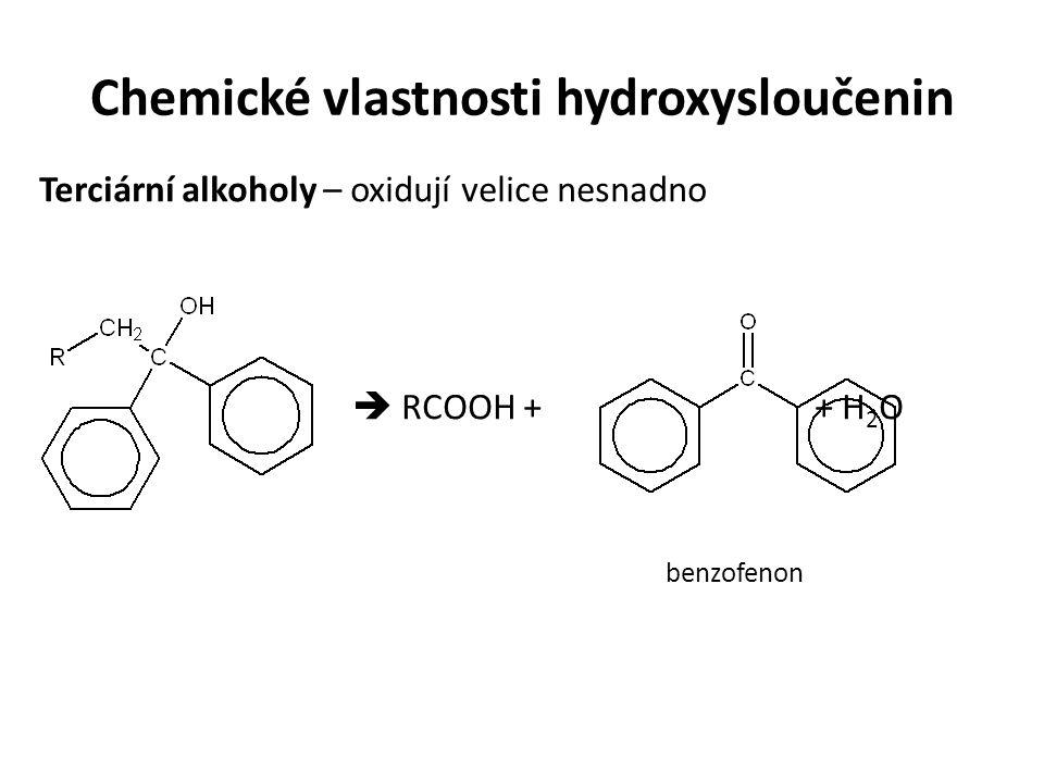 Chemické vlastnosti hydroxysloučenin Terciární alkoholy – oxidují velice nesnadno  RCOOH + + H 2 O benzofenon