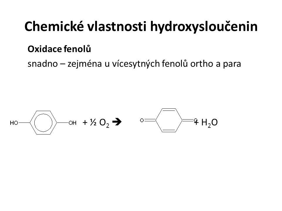 Chemické vlastnosti hydroxysloučenin Oxidace fenolů snadno – zejména u vícesytných fenolů ortho a para + ½ O 2  + H 2 O