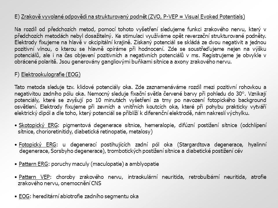 E) Zrakově vyvolané odpovědi na strukturovaný podnět (ZVO, P-VEP = Visual Evoked Potentials) Na rozdíl od předchozích metod, pomocí tohoto vyšetření s