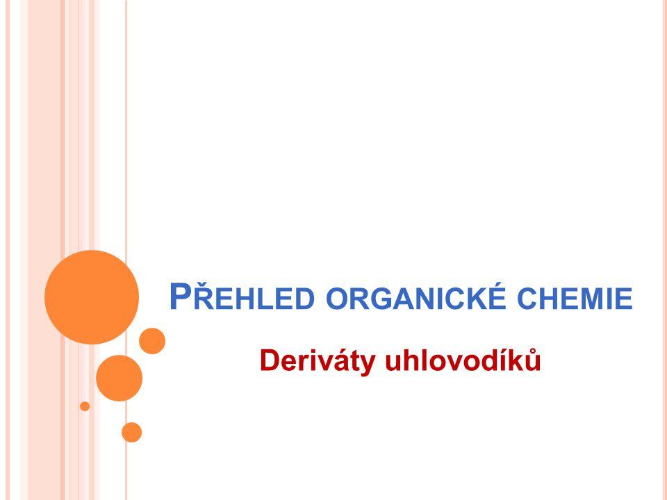 P ŘEHLED ORGANICKÉ CHEMIE Deriváty uhlovodíků