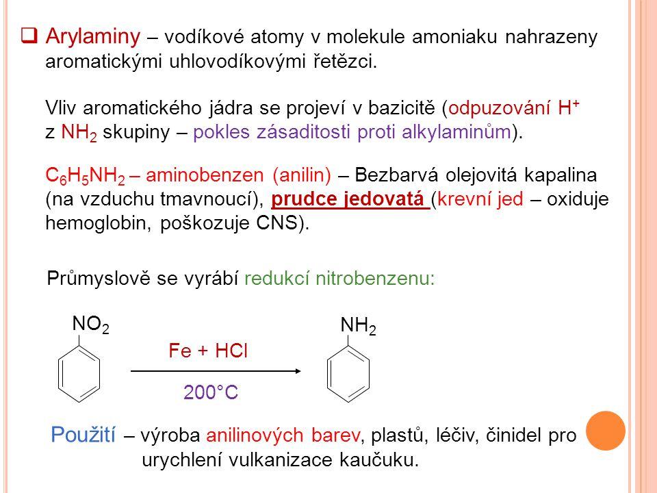  Arylaminy – vodíkové atomy v molekule amoniaku nahrazeny aromatickými uhlovodíkovými řetězci. C 6 H 5 NH 2 – aminobenzen (anilin) – Bezbarvá olejovi