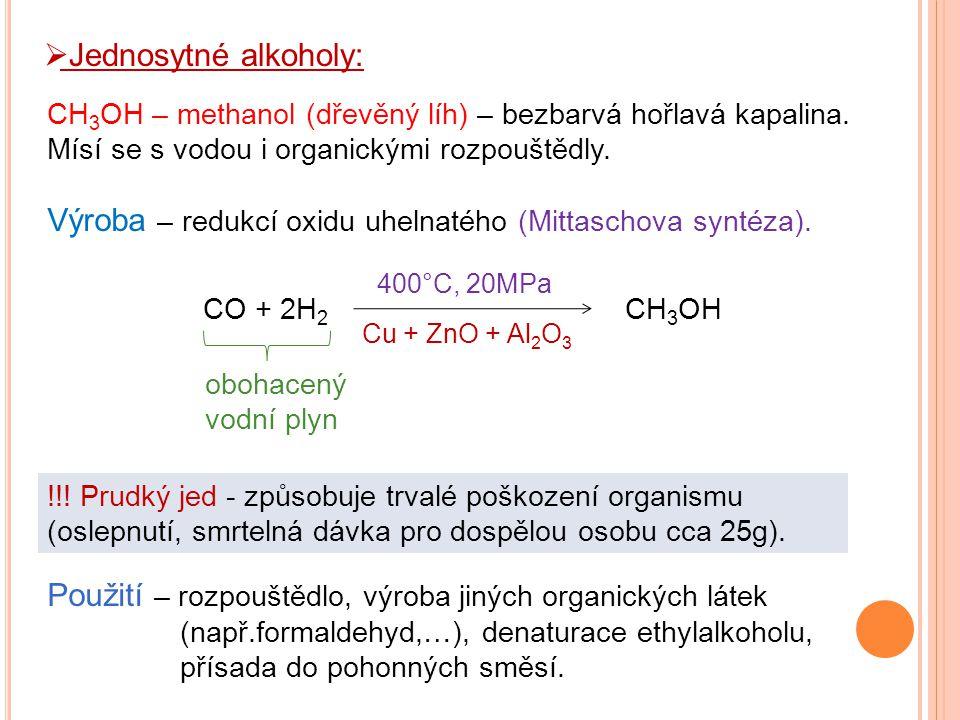CH 3 OH – methanol (dřevěný líh) – bezbarvá hořlavá kapalina. Mísí se s vodou i organickými rozpouštědly.  Jednosytné alkoholy: Použití – rozpouštědl