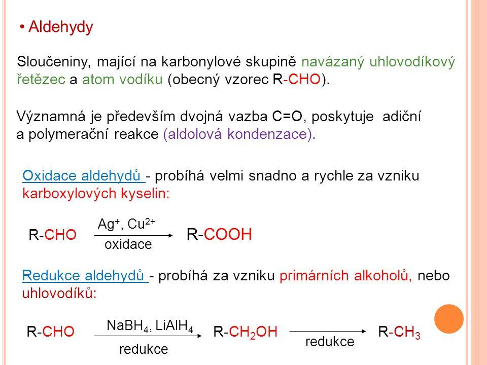 Aldehydy Sloučeniny, mající na karbonylové skupině navázaný uhlovodíkový řetězec a atom vodíku (obecný vzorec R-CHO).