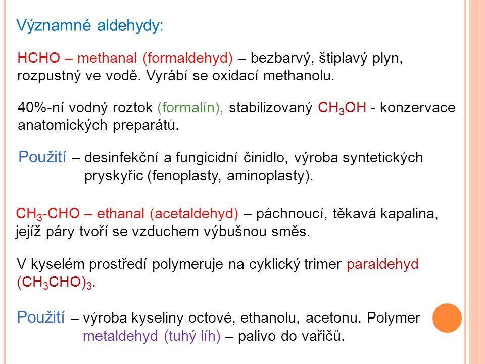 Významné aldehydy: 40%-ní vodný roztok (formalín), stabilizovaný CH 3 OH - konzervace anatomických preparátů. HCHO – methanal (formaldehyd) – bezbarvý