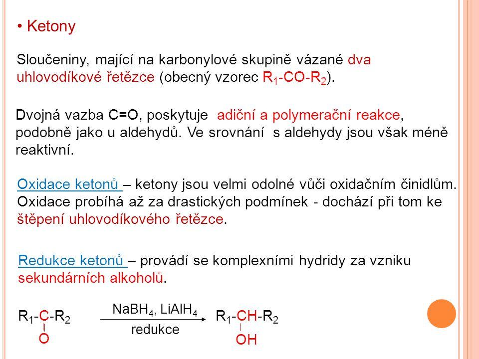 Ketony Sloučeniny, mající na karbonylové skupině vázané dva uhlovodíkové řetězce (obecný vzorec R 1 -CO-R 2 ). Dvojná vazba C=O, poskytuje adiční a po