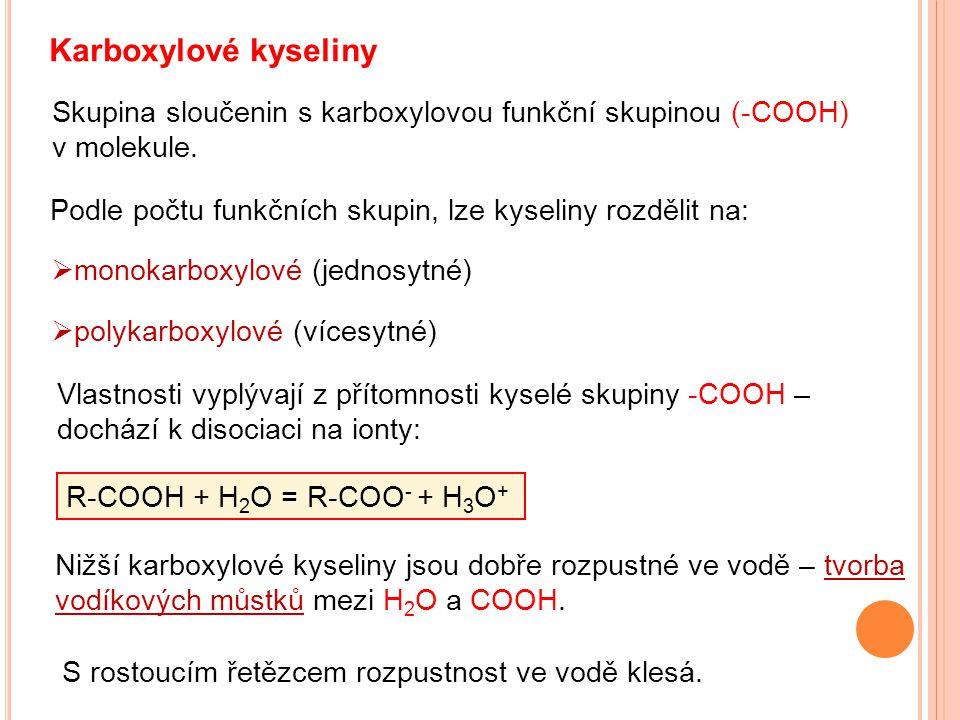 Karboxylové kyseliny Skupina sloučenin s karboxylovou funkční skupinou (-COOH) v molekule. Podle počtu funkčních skupin, lze kyseliny rozdělit na:  m
