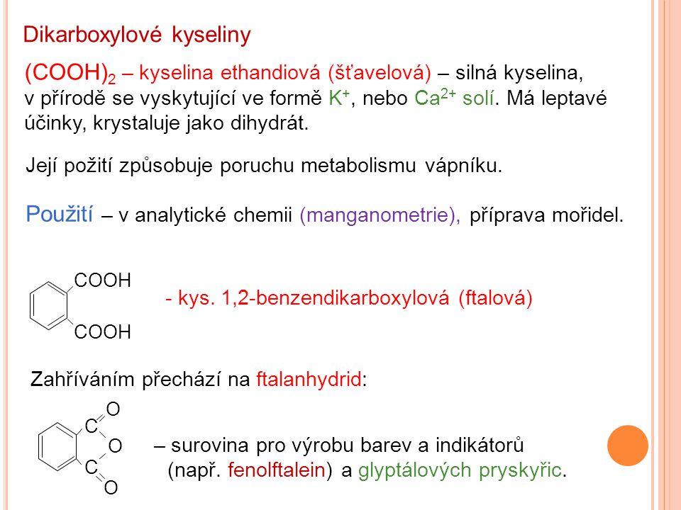 Dikarboxylové kyseliny (COOH) 2 – kyselina ethandiová (šťavelová) – silná kyselina, v přírodě se vyskytující ve formě K +, nebo Ca 2+ solí. Má leptavé