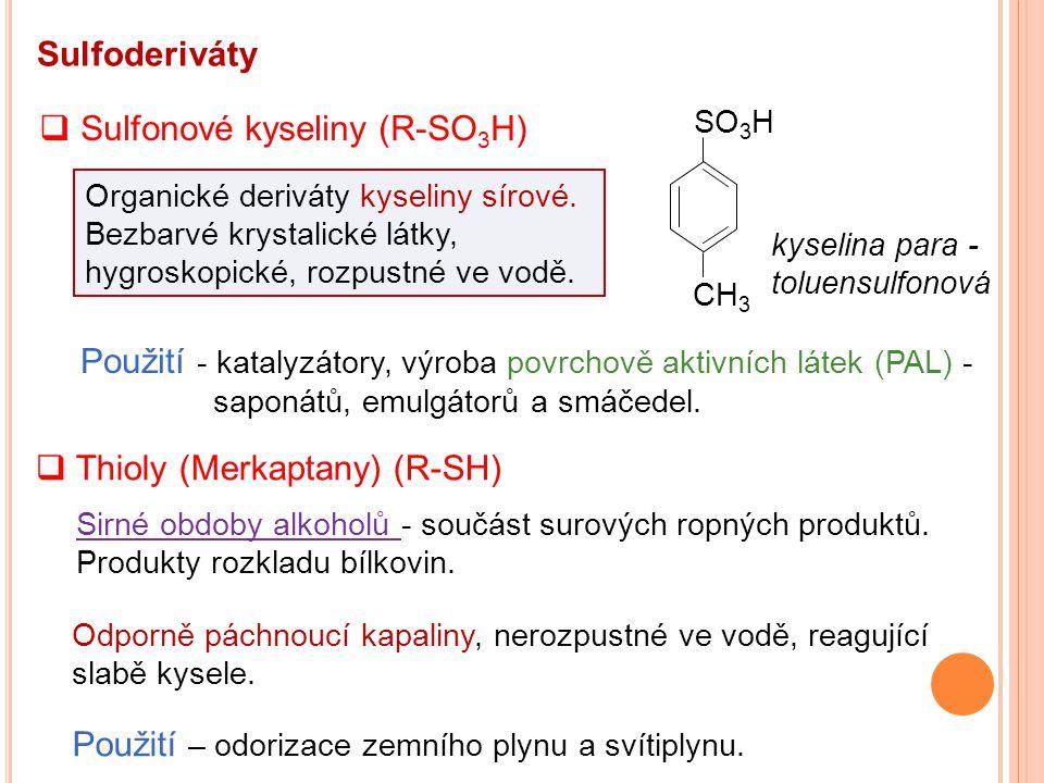 Sulfoderiváty  Sulfonové kyseliny (R-SO 3 H) Organické deriváty kyseliny sírové. Bezbarvé krystalické látky, hygroskopické, rozpustné ve vodě. Použit