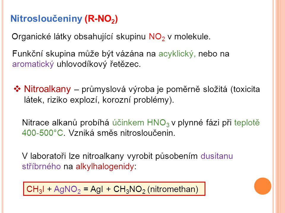 Nitrosloučeniny (R-NO 2 ) Organické látky obsahující skupinu NO 2 v molekule.  Nitroalkany – průmyslová výroba je poměrně složitá (toxicita látek, ri