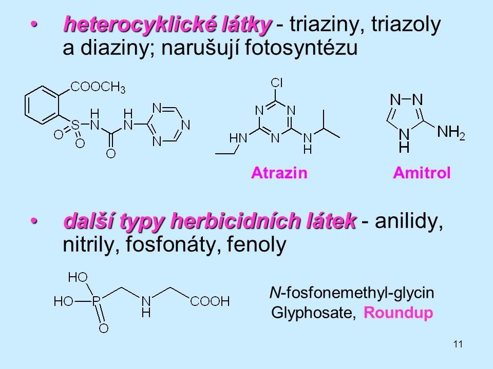 11 heterocyklické látkyheterocyklické látky - triaziny, triazoly a diaziny; narušují fotosyntézu další typy herbicidních látekdalší typy herbicidních