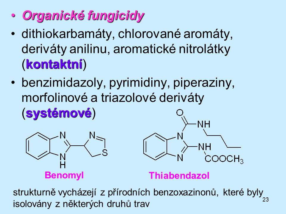 23 Organické fungicidyOrganické fungicidy kontaktnídithiokarbamáty, chlorované aromáty, deriváty anilinu, aromatické nitrolátky (kontaktní) systémovéb