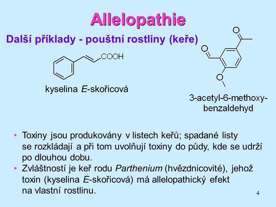 4 Allelopathie Další příklady - pouštní rostliny (keře) kyselina E-skořicová Toxiny jsou produkovány v listech keřů; spadané listy se rozkládají a při