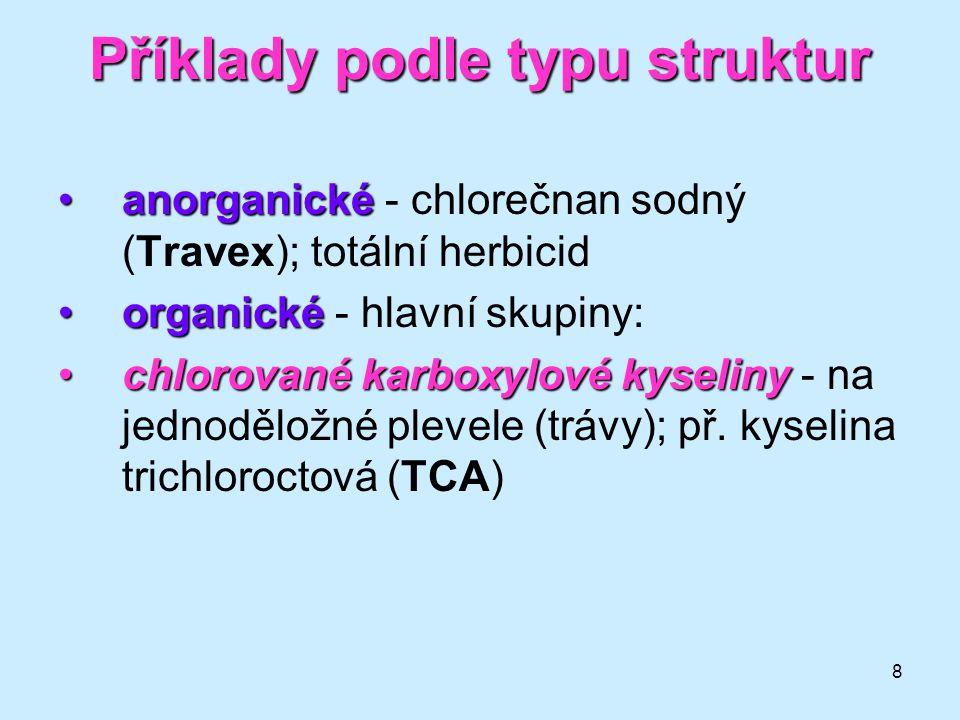 8 Příklady podle typu struktur anorganickéanorganické - chlorečnan sodný (Travex); totální herbicid organickéorganické - hlavní skupiny: chlorované ka