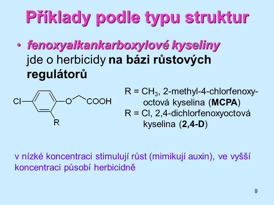9 fenoxyalkankarboxylové kyselinyfenoxyalkankarboxylové kyseliny jde o herbicidy na bázi růstových regulátorů Příklady podle typu struktur R = CH 3, 2