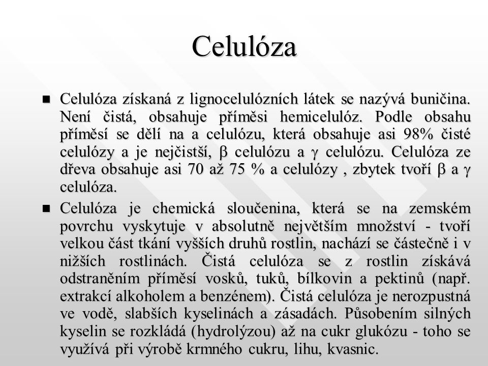 Celulóza Celulóza získaná z lignocelulózních látek se nazývá buničina.